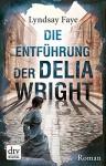 Die Entführung der Delia Wright: Roman - Lyndsay Faye, Peter Knecht
