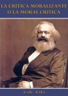 La crítica moralizante o la Moral crítica (Spanish Edition) - Karl Marx