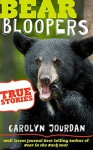 Bear Bloopers: True Stories from the Great Smoky Mountains National Park: Smokies Wildlife Ranger Book 4 - Carolyn Jourdan