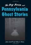 Big Book of Pennsylvania Ghost Stories, The (Big Book of Ghost Stories) - Mark Nesbitt, Patty A. Wilson