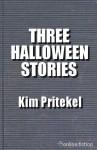 Three Halloween Stories - Kim Pritekel