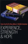 Experience, Strength and Hope: Stories from the First Three Editions of Alcoholics Anonymous - Alcoholics Anonymous