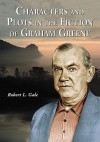 Characters and Plots in the Fiction of Graham Greene - Robert L. Gale