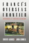 France's Overseas Frontier: D Partements Et Territoires D'Outre-Mer - Robert Aldrich, John Connell