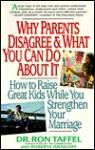 Why Parents Disagree & What You Can Do About It: How To Raise Great Kids While You Strengthen Your Marriage - Ron Taffel, Roberta Israeloff