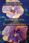Earth, Myths, and Ecofeminist Art - Kyra Belan