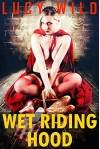 Wet Riding Hood: A Parody Lesbian Watersports Fantasy - Lucy Wild