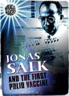 Jonas Salk and the First Polio Vaccine - Anne Rooney