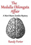 The Medulla Oblongata Affair - Randy X. Porter