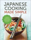 Japanese Cooking Made Simple: A Japanese Cookbook with Authentic Recipes for Ramen, Bento, Sushi & More - Salinas Press