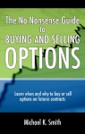 The No Nonsense Guide to Buying and Selling Options: Learn when and why to buy or sell options on futures contracts. - Michael Smith