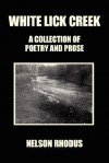 White Lick Creek: A Collection of Poetry and Prose - Nelson Rhodus