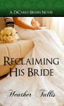 Reclaiming His Bride - Heather Tullis