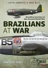 Brazilians at War: Brazilian Aviation in the Second World War - Santiago Rivas
