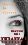 Library Tales: Take 3 Revenge is Forever (Library Tales, #3) - Thianna D.