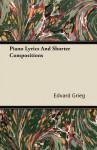 Piano Lyrics and Shorter Compositions - Edvard Grieg