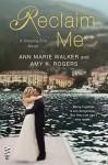 Reclaim Me (A Chasing Fire Novel Book 3) - Ann Marie Walker, Amy K. Rogers
