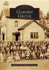 Garden Grove - Garden Grove Historical Society, Garden Grove Historical Society
