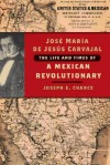 Jose Maria de Jesus Carvajal: The Life and Times of a Mexican Revolutionary - Joseph E. Chance