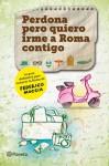 Perdona pero quiero irme a Roma contigo - Federico Moccia