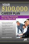 Your $100,000 Career Plan: Match Your Personality To A Six Figure Job - Laurence Shatkin
