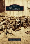 Willows, California (Images of America Series) - Museum Society of Willows, J. Wright
