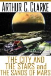 The City and the Stars and the Sands of Mars - Arthur C. Clarke