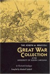 The Joseph M. Bruccoli Great War Collection at the University of South Carolina: An Illustrated Catalogue - University of South Carolina, Elizabeth Sudduth