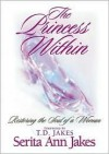 The Princess Within: Restoring The Soul Of A Woman - Serita Ann Jakes