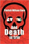 And Death in Erin - Patrick Wilson Gore