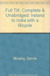 Full Tilt: Complete & Unabridged: Ireland to India with a Bicycle - Dervla Murphy