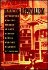 Rewriting Capitalism: Literature and the Market in Late Tsarist Russia and the Kingdom of Poland - Beth Holmgren