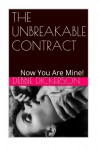 The Unbreakable Contract: Now You Are Mine! - Debbie Dickerson