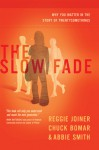 The Slow Fade: Why You Matter in the Story of Twentysomethings - Reggie Joiner, Chuck Bomar, Abbie Smith