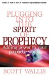 Plugging Into the Spirit of Prophecy - Scott Wallis
