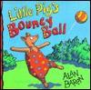 Little Pig's Bouncy Ball - Alan Baron