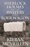 Sherlock Holmes and the Mystery of the Boer Wagon - Kieran McMullen