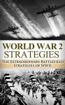 World War 2 Strategies: The Extraordinary Battlefield Strategies of WWII (World War 2, World War II, WW2, WWII, Adolf Hitler, US Rangers, Battlefield, ... Tactics, Unbroken, Killing Patton Book 1) - Ryan Jenkins
