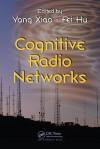 Cognitive Radio Networks - Yang Xiao, Fei Hu