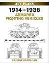 World War II Afv Plans: 1914-1938 Armored Fighting Vehicles - George R. Bradford