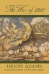 The War of 1812 - Henry Adams, John R. Elting