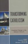 Transforming Catholicism: Liturgical Change in the Vatican II Church - David R. Maines, Michael J. McCallion