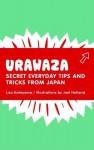 Urawaza: Secret Everyday Tips and Tricks from Japan - Lisa Katayama, Joel Holland