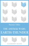 The Amtrak Wars: Earth-Thunder: The Talisman Prophecies 6 - Patrick Tilley