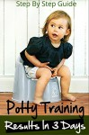 Potty Training : The Ultimate Potty Training Guide For Results In 3 Days Or Less (Toilet Training, Boys, Girls, Infants) - Kelly Cooper