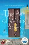 The Art of White Roses - Viviana Prado-Nunez