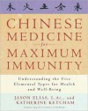Chinese Medicine for Maximum Immunity: Understanding the Five Elemental Types for Health and Well-Being - Katherine Ketcham, Jason Elias