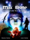 Max Stone and the Lost Star of Zirdon - Declan Clarke, Liam Clarke