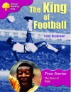 Oxford Reading Tree: Stage 10: True Stories: The King of Football: The Story of Pele - Tony Bradman
