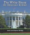 The White House: An American Symbol - Alison Eldridge, Stephen Eldridge